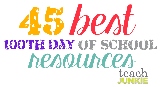 Teach Junkie - 45 Best 100th Day of School Resources