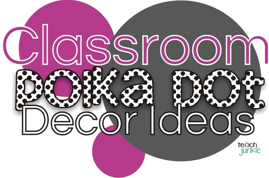 Classroom Polka Dot Decor {DIY} Teach Junkie