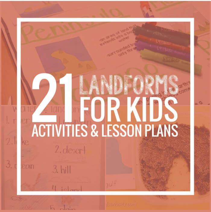 21 Landforms for Kids Activities and Lesson Plans - Teach Junkie