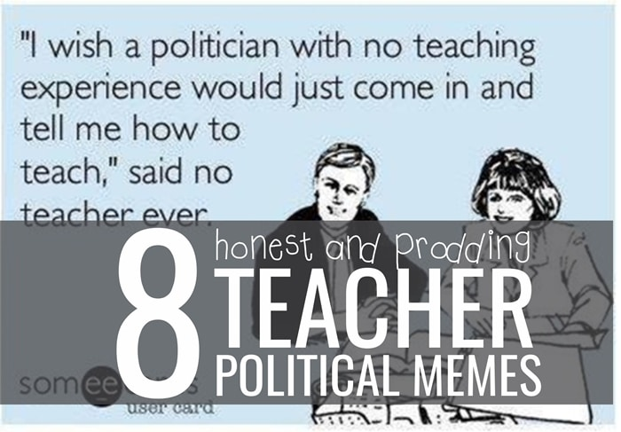 8 Honest and Prodding Teacher Political Memes