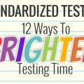 Standardized Testing - 12 Ways To Brighten Testing Time - The Big Test - Teach Junkie