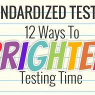 Standardized Testing – 12 Ways To Brighten Testing Time
